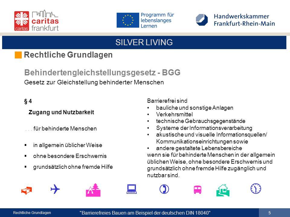 SILVER LIVING Barrierefreies Bauen am Beispiel der deutschen DIN 18040 16 Rechtliche Grundlagen DIN 18040 behandelt 4.