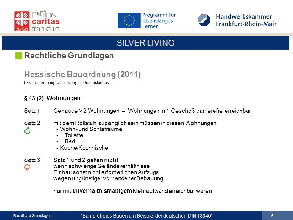 SILVER LIVING Barrierefreies Bauen am Beispiel der deutschen DIN 18040 7 Rechtliche Grundlagen Hessische Bauordnung (2011) bzw.