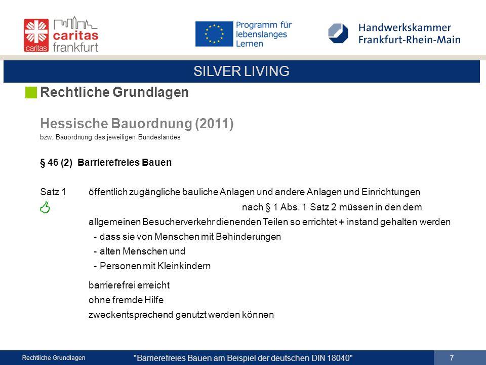 SILVER LIVING Barrierefreies Bauen am Beispiel der deutschen DIN 18040 18 Rechtliche Grundlagen BEWEGEN Bodenbeläge müssen gefahrlos begeh- und befahrbar sein, auch bei ungünstiger Witterung/Nässe.