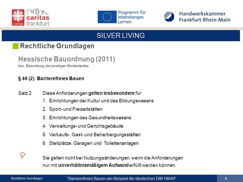 SILVER LIVING Barrierefreies Bauen am Beispiel der deutschen DIN 18040 19 Rechtliche Grundlagen SEHEN Ausreichende Beleuchtung i.