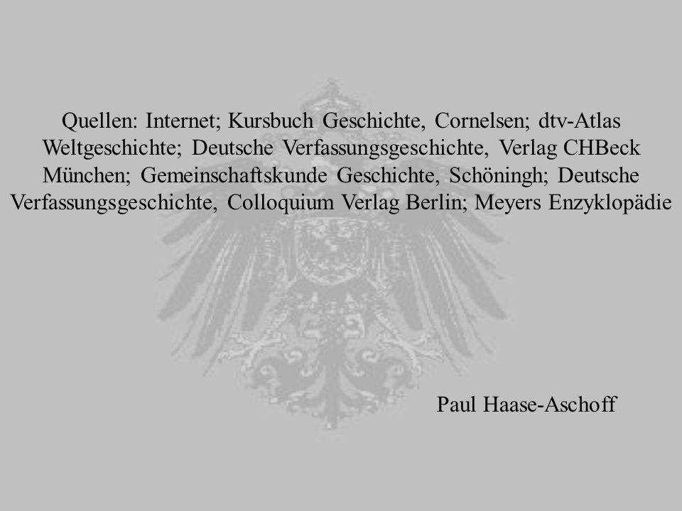 Quellen: Internet; Kursbuch Geschichte, Cornelsen; dtv-Atlas Weltgeschichte; Deutsche Verfassungsgeschichte, Verlag CHBeck München; Gemeinschaftskunde