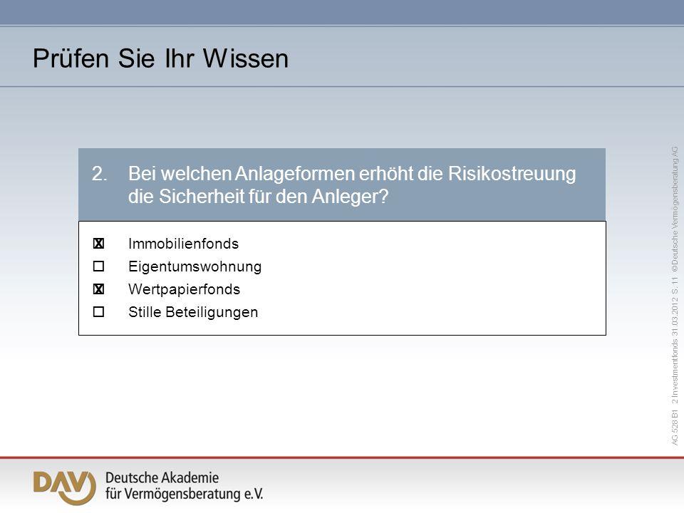 AG 528 B1 2 Investmentfonds 31.03.2012 S. 11 © Deutsche Vermögensberatung AG 2.Bei welchen Anlageformen erhöht die Risikostreuung die Sicherheit für d