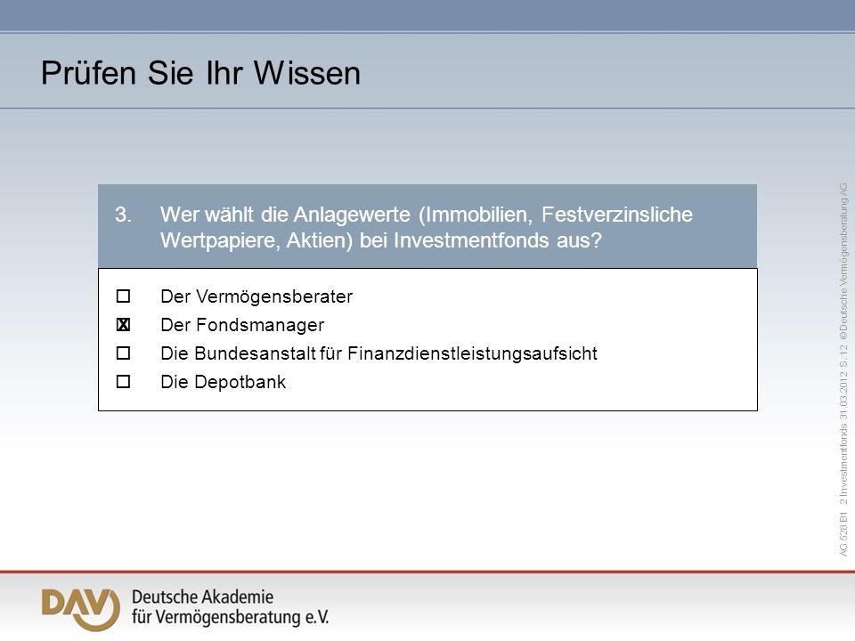 AG 528 B1 2 Investmentfonds 31.03.2012 S. 12 © Deutsche Vermögensberatung AG 3.Wer wählt die Anlagewerte (Immobilien, Festverzinsliche Wertpapiere, Ak