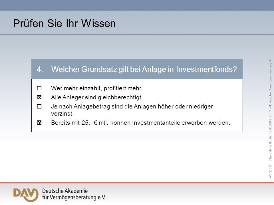 AG 528 B1 2 Investmentfonds 31.03.2012 S. 13 © Deutsche Vermögensberatung AG 4.Welcher Grundsatz gilt bei Anlage in Investmentfonds? Wer mehr einzahlt