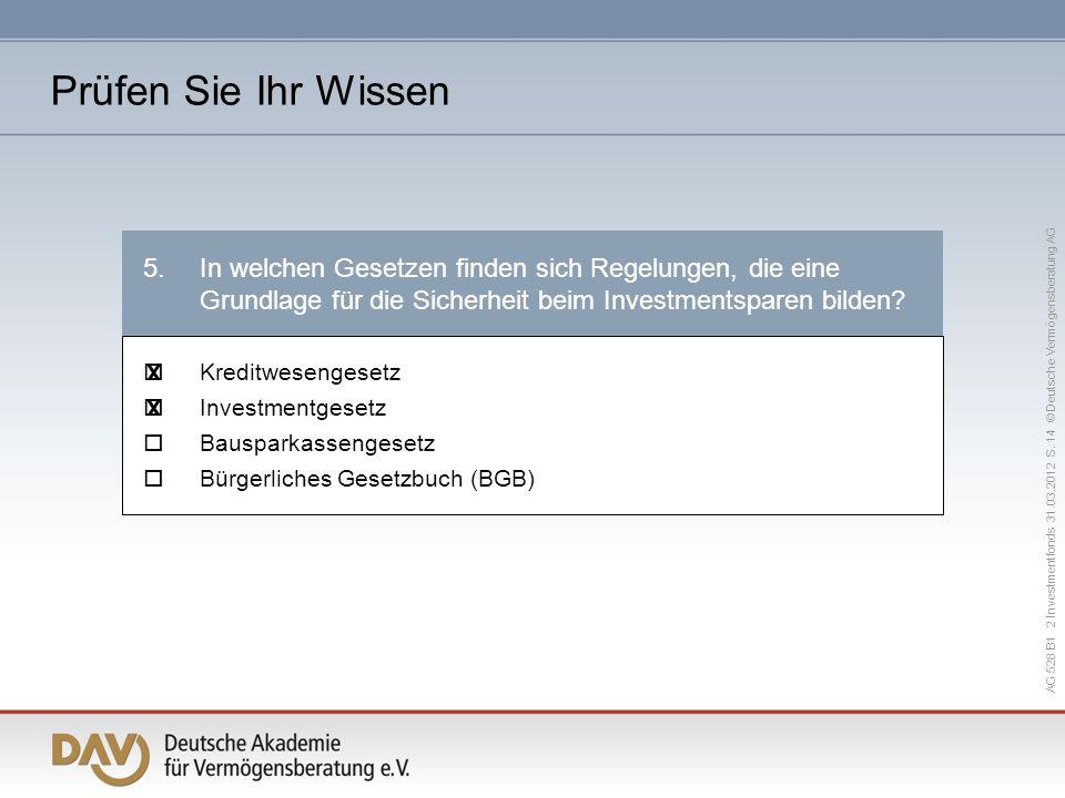 AG 528 B1 2 Investmentfonds 31.03.2012 S. 14 © Deutsche Vermögensberatung AG 5.In welchen Gesetzen finden sich Regelungen, die eine Grundlage für die
