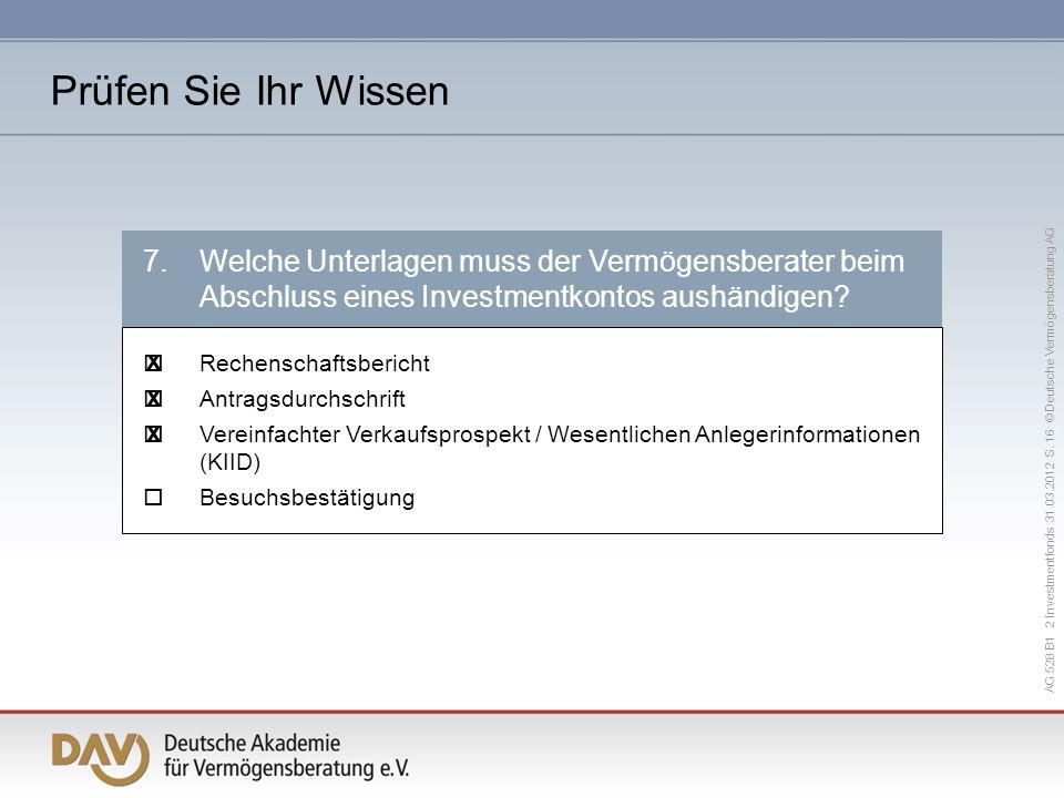 AG 528 B1 2 Investmentfonds 31.03.2012 S. 16 © Deutsche Vermögensberatung AG 7.Welche Unterlagen muss der Vermögensberater beim Abschluss eines Invest
