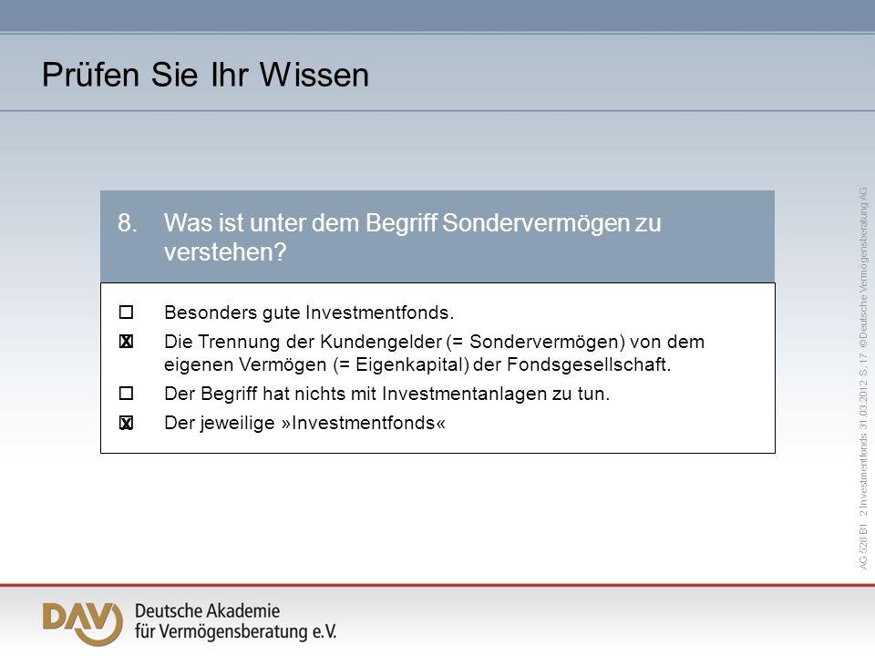 AG 528 B1 2 Investmentfonds 31.03.2012 S. 17 © Deutsche Vermögensberatung AG 8.Was ist unter dem Begriff Sondervermögen zu verstehen? Besonders gute I