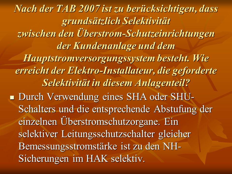 Nach der TAB 2007 ist zu berücksichtigen, dass grundsätzlich Selektivität zwischen den Überstrom-Schutzeinrichtungen der Kundenanlage und dem Hauptstr