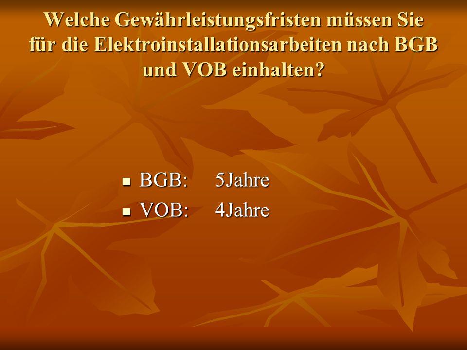 Welche Gewährleistungsfristen müssen Sie für die Elektroinstallationsarbeiten nach BGB und VOB einhalten? BGB:5Jahre BGB:5Jahre VOB:4Jahre VOB:4Jahre