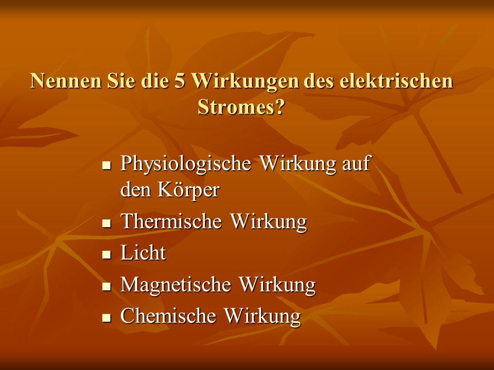 Nennen Sie die 5 Wirkungen des elektrischen Stromes? Physiologische Wirkung auf den Körper Physiologische Wirkung auf den Körper Thermische Wirkung Th