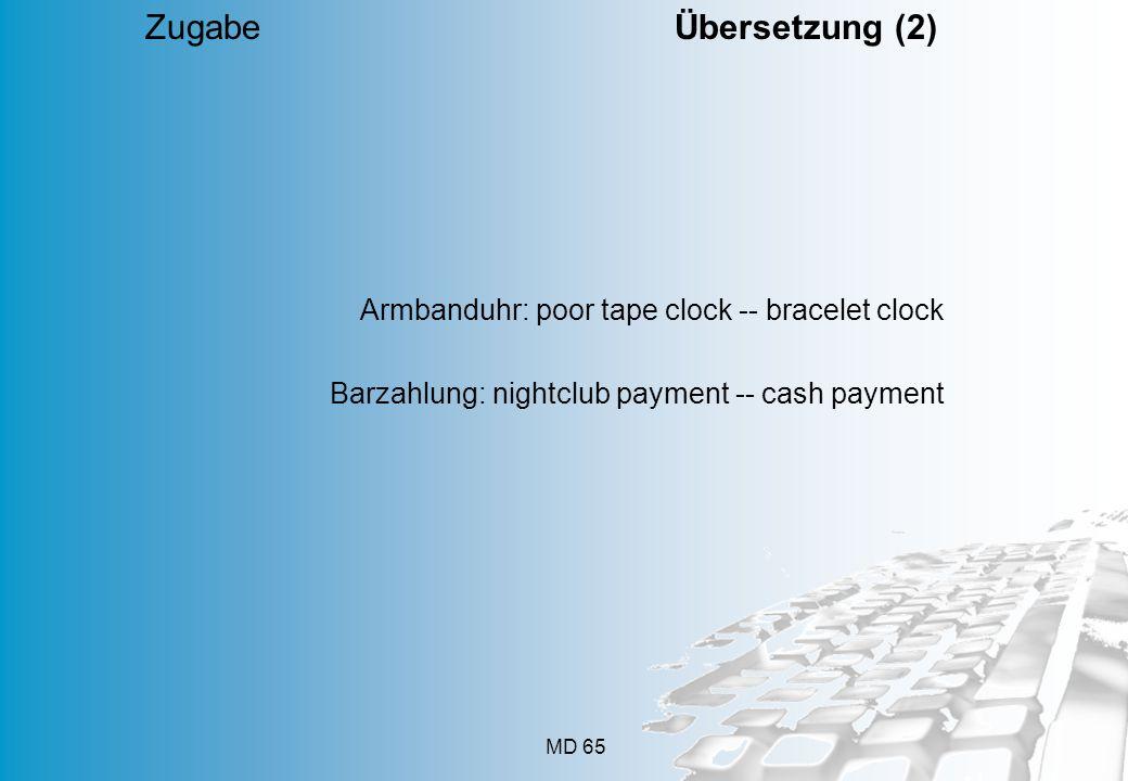 MD 65 Zugabe Übersetzung (2) Armbanduhr: poor tape clock -- bracelet clock Barzahlung: nightclub payment -- cash payment