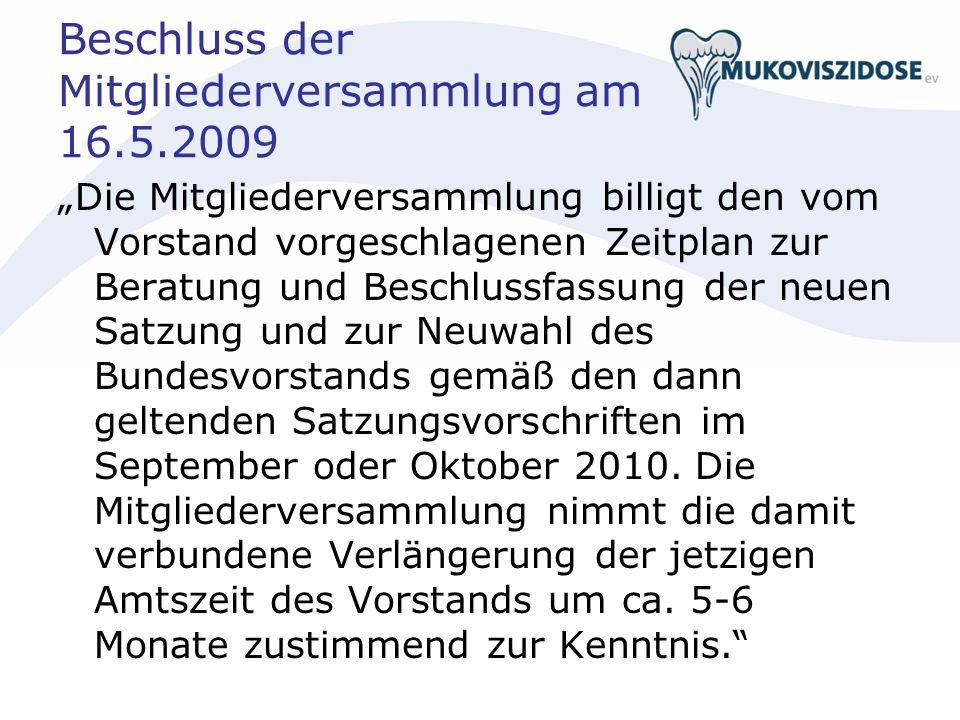 Beschluss der Mitgliederversammlung am 16.5.2009 Die Mitgliederversammlung billigt den vom Vorstand vorgeschlagenen Zeitplan zur Beratung und Beschlussfassung der neuen Satzung und zur Neuwahl des Bundesvorstands gemäß den dann geltenden Satzungsvorschriften im September oder Oktober 2010.