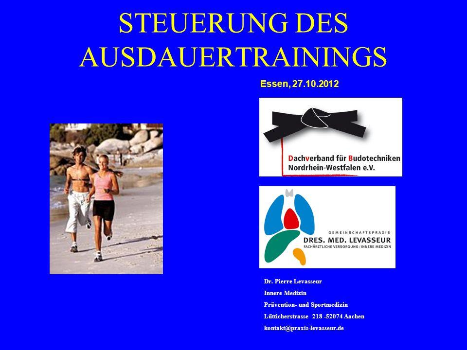 Dr. Pierre Levasseur Innere Medizin Prävention- und Sportmedizin Lütticherstrasse 218 -52074 Aachen kontakt@praxis-levasseur.de STEUERUNG DES AUSDAUER