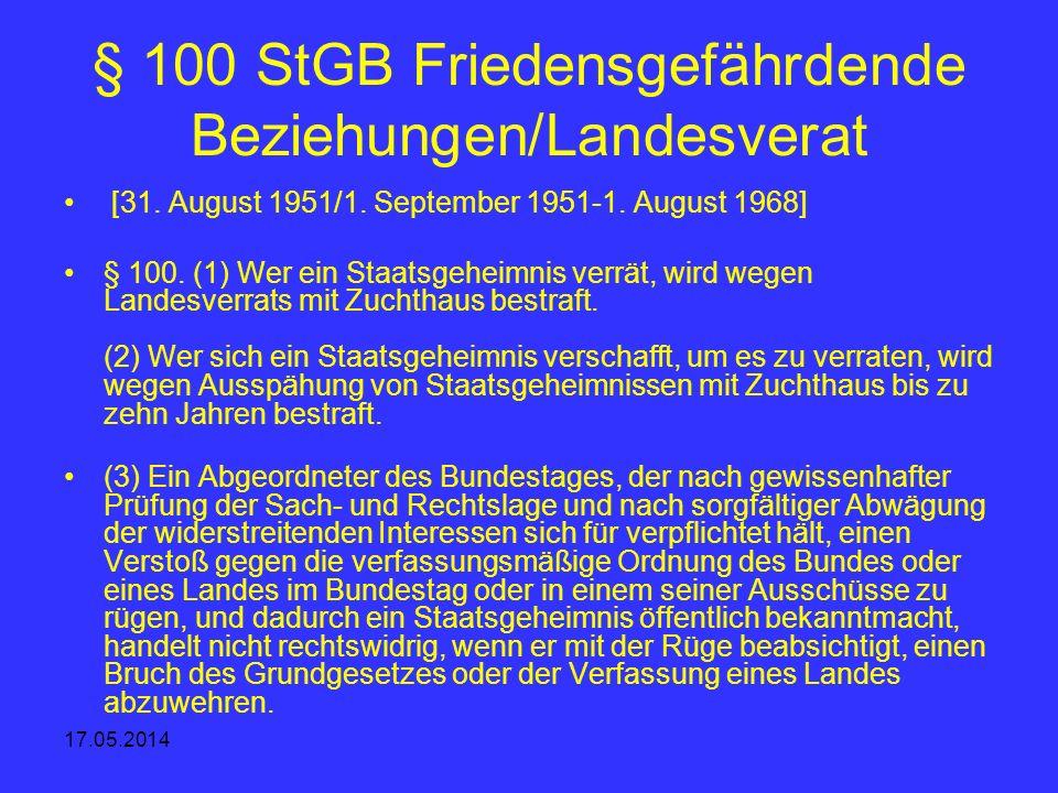 17.05.2014 § 100 StGB Friedensgefährdende Beziehungen/Landesverat [31. August 1951/1. September 1951-1. August 1968] § 100. (1) Wer ein Staatsgeheimni