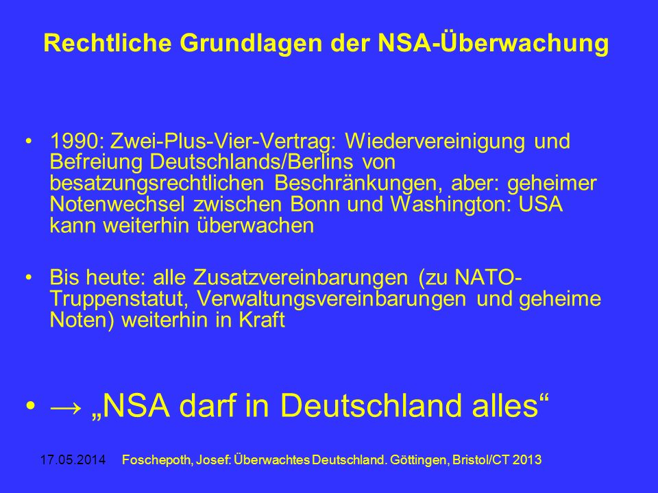 17.05.2014 Rechtliche Grundlagen der NSA-Überwachung 1990: Zwei-Plus-Vier-Vertrag: Wiedervereinigung und Befreiung Deutschlands/Berlins von besatzungs