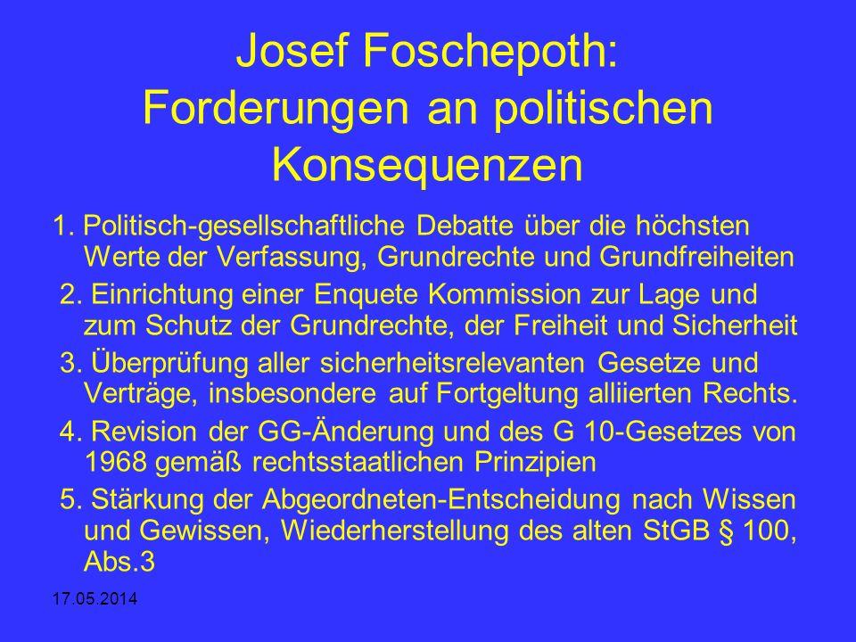 17.05.2014 Josef Foschepoth: Forderungen an politischen Konsequenzen 1. Politisch-gesellschaftliche Debatte über die höchsten Werte der Verfassung, Gr