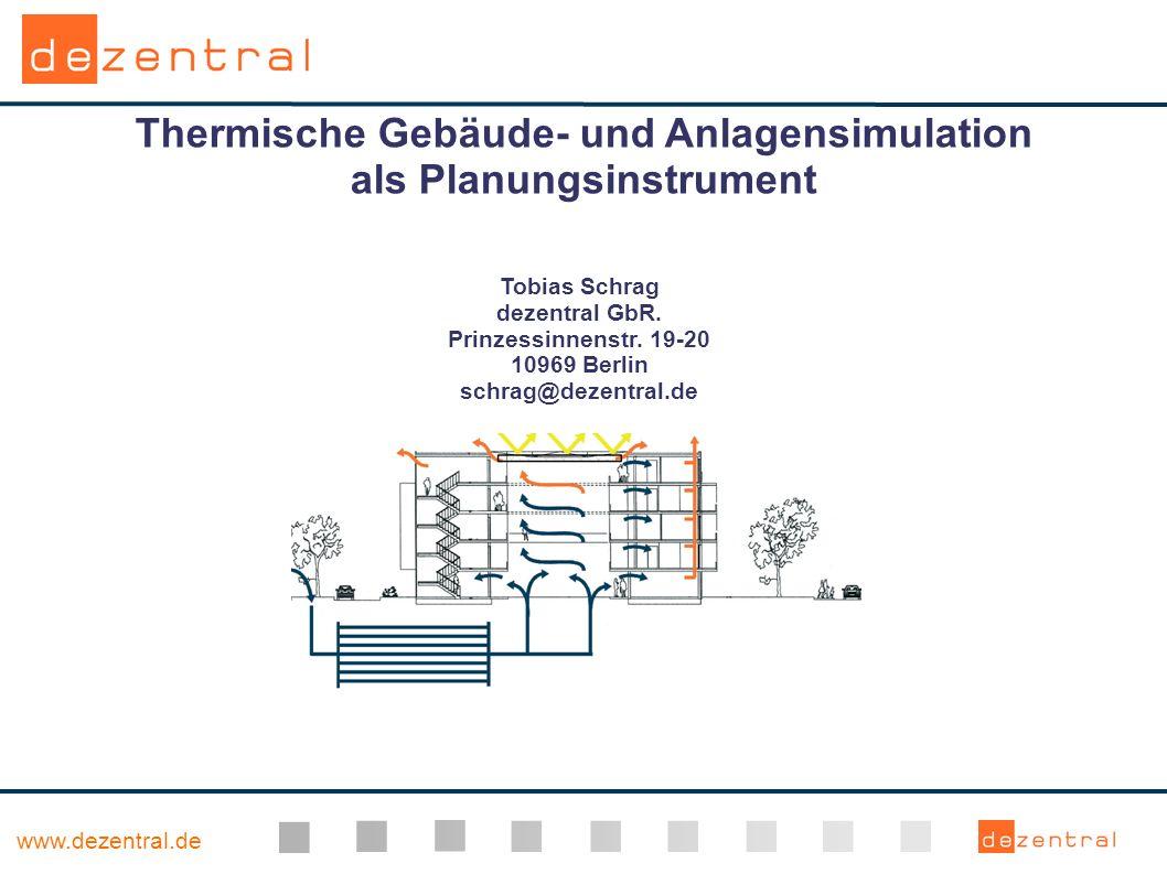 www.dezentral.de Parametervariationen Quantifizierung von Aufwand und Effekt Häufig untersuchte Parameter: g-Werte von Fenstern und Verschattungen U-Werte, Lüftungsvolumen, Solltemperaturen, Lüftungsquerschnitte