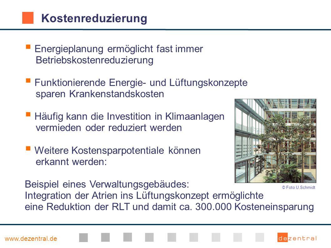 www.dezentral.de Kostenreduzierung Energieplanung ermöglicht fast immer Betriebskostenreduzierung Funktionierende Energie- und Lüftungskonzepte sparen