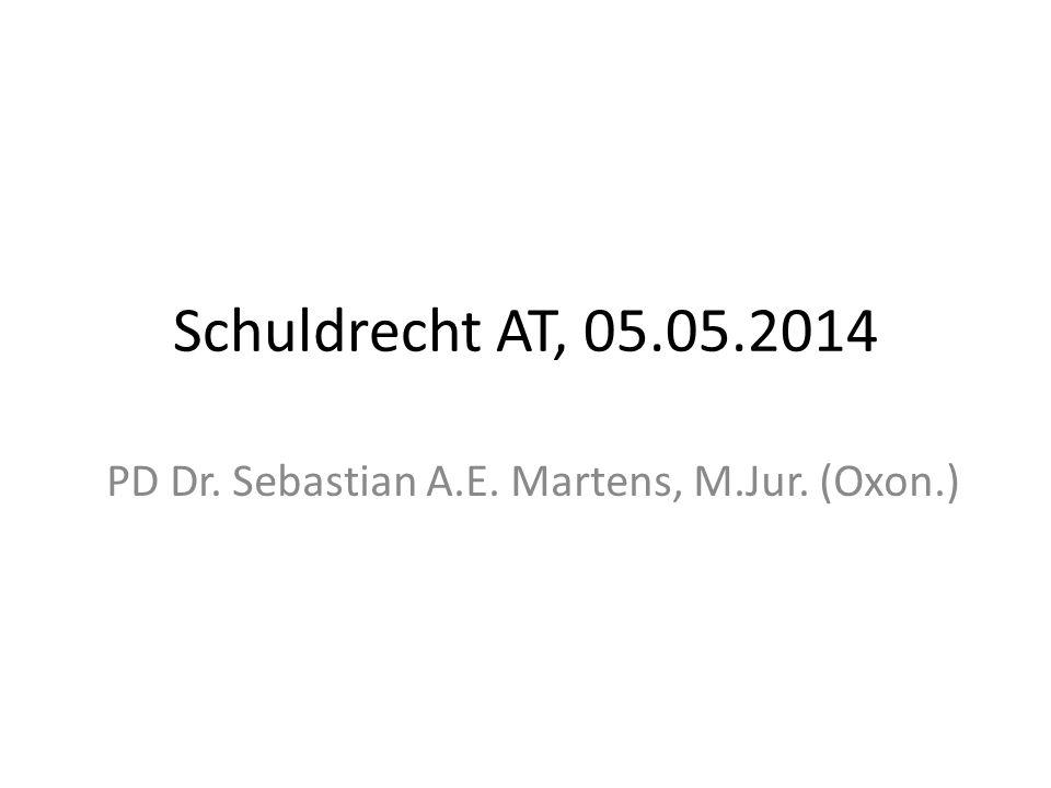 Schuldrecht AT, 05.05.2014 PD Dr. Sebastian A.E. Martens, M.Jur. (Oxon.)