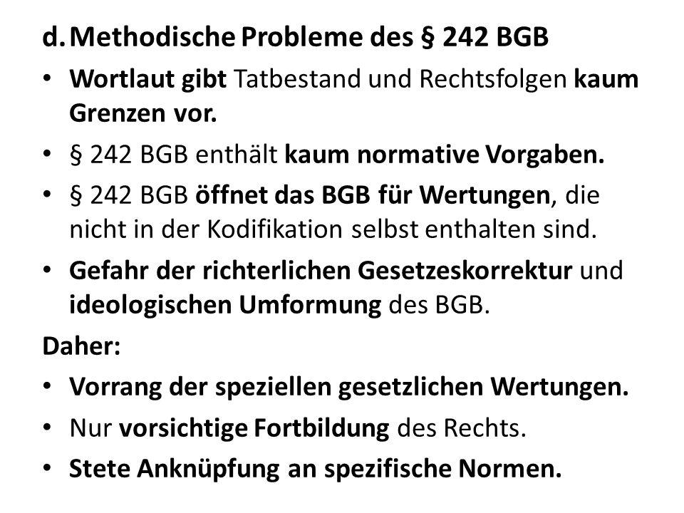 d.Methodische Probleme des § 242 BGB Wortlaut gibt Tatbestand und Rechtsfolgen kaum Grenzen vor. § 242 BGB enthält kaum normative Vorgaben. § 242 BGB