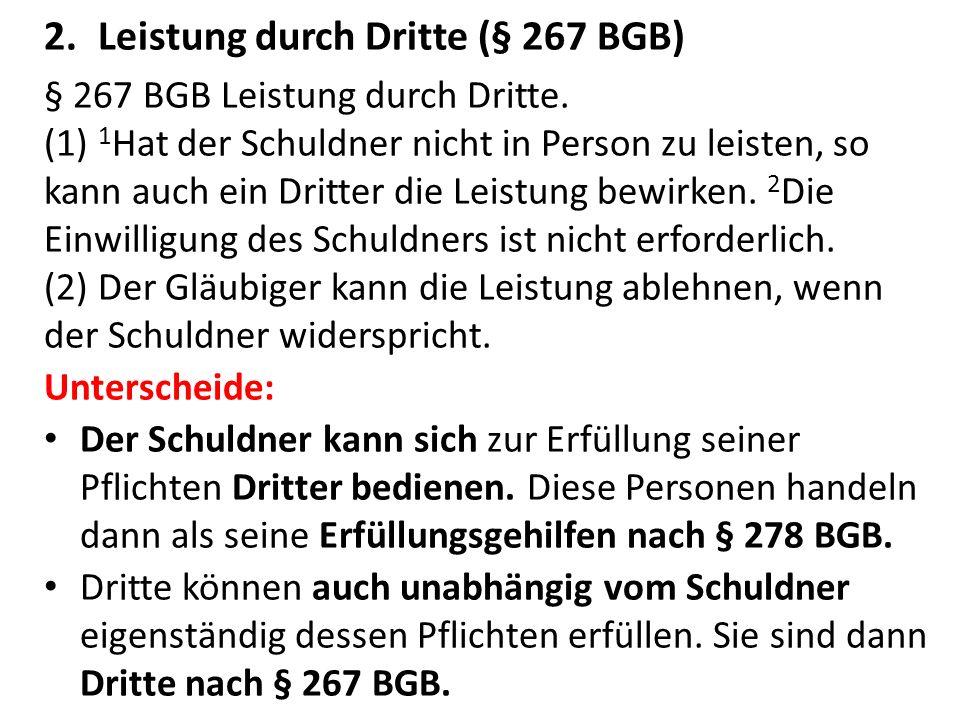 2.Leistung durch Dritte (§ 267 BGB) § 267 BGB Leistung durch Dritte. (1) 1 Hat der Schuldner nicht in Person zu leisten, so kann auch ein Dritter die