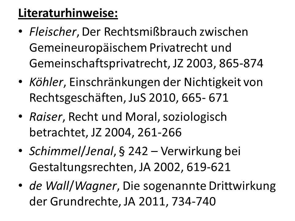 Literaturhinweise: Fleischer, Der Rechtsmißbrauch zwischen Gemeineuropäischem Privatrecht und Gemeinschaftsprivatrecht, JZ 2003, 865-874 Köhler, Einsc