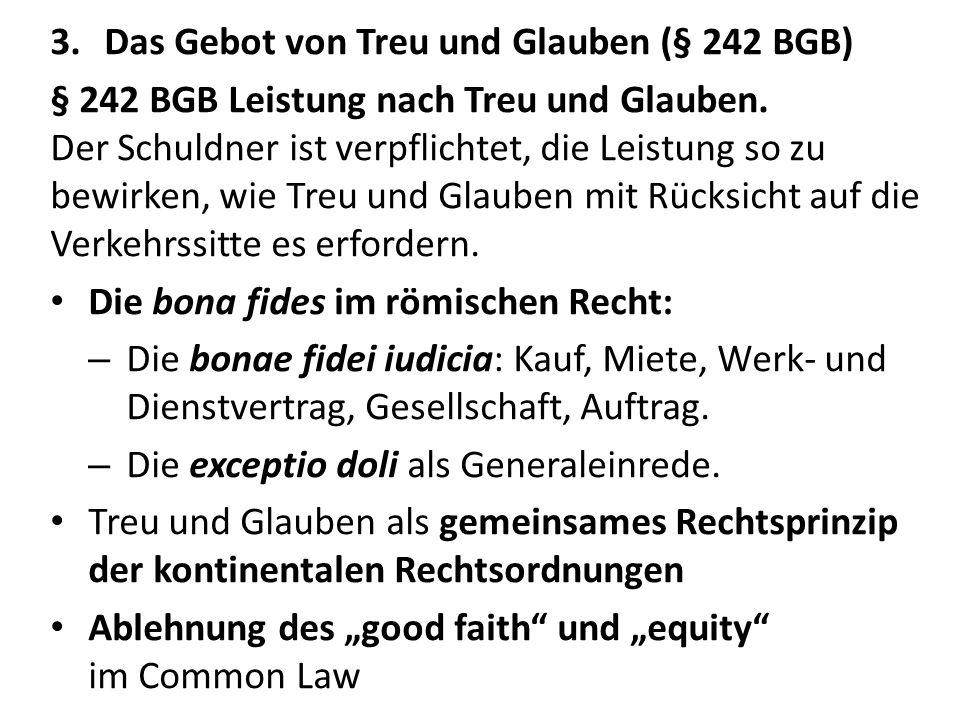 3.Das Gebot von Treu und Glauben (§ 242 BGB) § 242 BGB Leistung nach Treu und Glauben. Der Schuldner ist verpflichtet, die Leistung so zu bewirken, wi