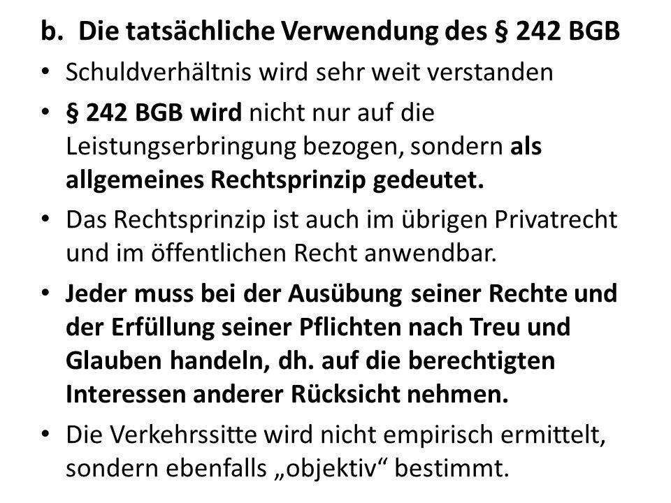 b.Die tatsächliche Verwendung des § 242 BGB Schuldverhältnis wird sehr weit verstanden § 242 BGB wird nicht nur auf die Leistungserbringung bezogen, s