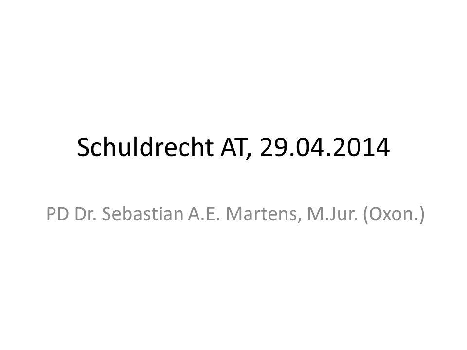 Schuldrecht AT, 29.04.2014 PD Dr. Sebastian A.E. Martens, M.Jur. (Oxon.)