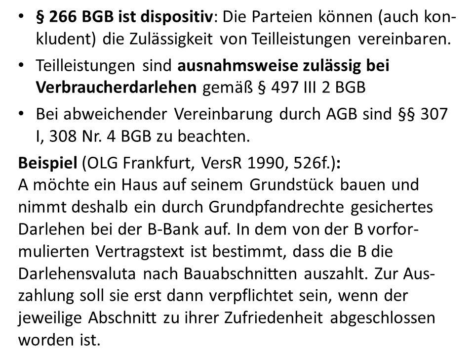 § 266 BGB ist dispositiv: Die Parteien können (auch kon- kludent) die Zulässigkeit von Teilleistungen vereinbaren. Teilleistungen sind ausnahmsweise z