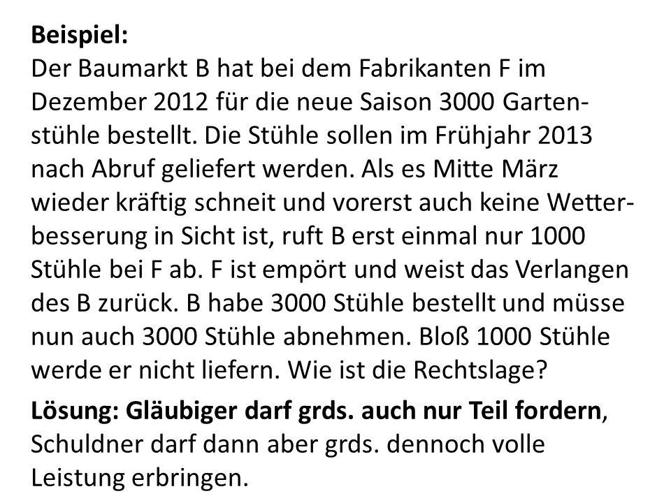 Beispiel: Der Baumarkt B hat bei dem Fabrikanten F im Dezember 2012 für die neue Saison 3000 Garten- stühle bestellt. Die Stühle sollen im Frühjahr 20