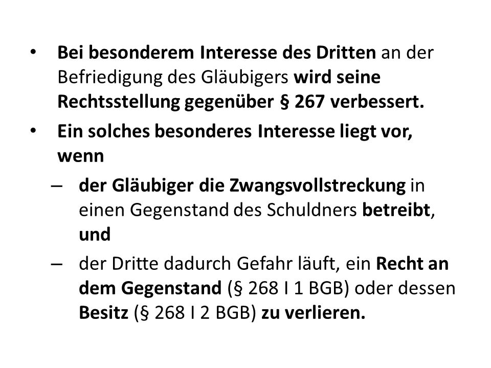 Bei besonderem Interesse des Dritten an der Befriedigung des Gläubigers wird seine Rechtsstellung gegenüber § 267 verbessert. Ein solches besonderes I