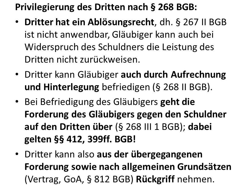 Privilegierung des Dritten nach § 268 BGB: Dritter hat ein Ablösungsrecht, dh. § 267 II BGB ist nicht anwendbar, Gläubiger kann auch bei Widerspruch d