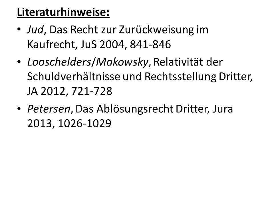 Literaturhinweise: Jud, Das Recht zur Zurückweisung im Kaufrecht, JuS 2004, 841-846 Looschelders/Makowsky, Relativität der Schuldverhältnisse und Rech