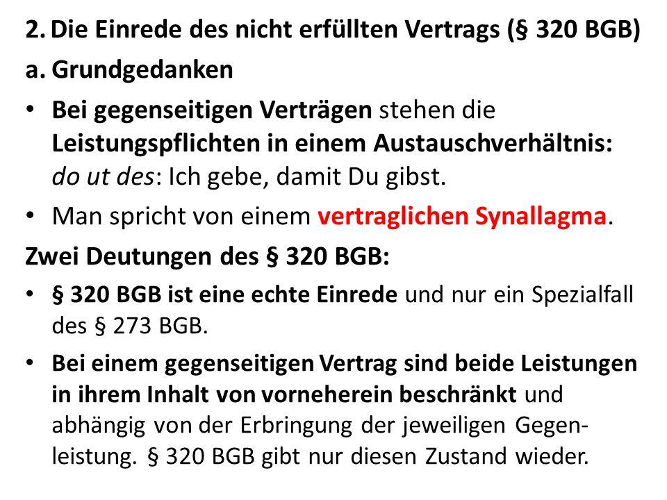 2.Die Einrede des nicht erfüllten Vertrags (§ 320 BGB) a.Grundgedanken Bei gegenseitigen Verträgen stehen die Leistungspflichten in einem Austauschver