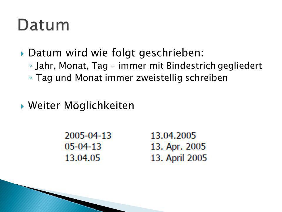 Datum wird wie folgt geschrieben: Jahr, Monat, Tag – immer mit Bindestrich gegliedert Tag und Monat immer zweistellig schreiben Weiter Möglichkeiten