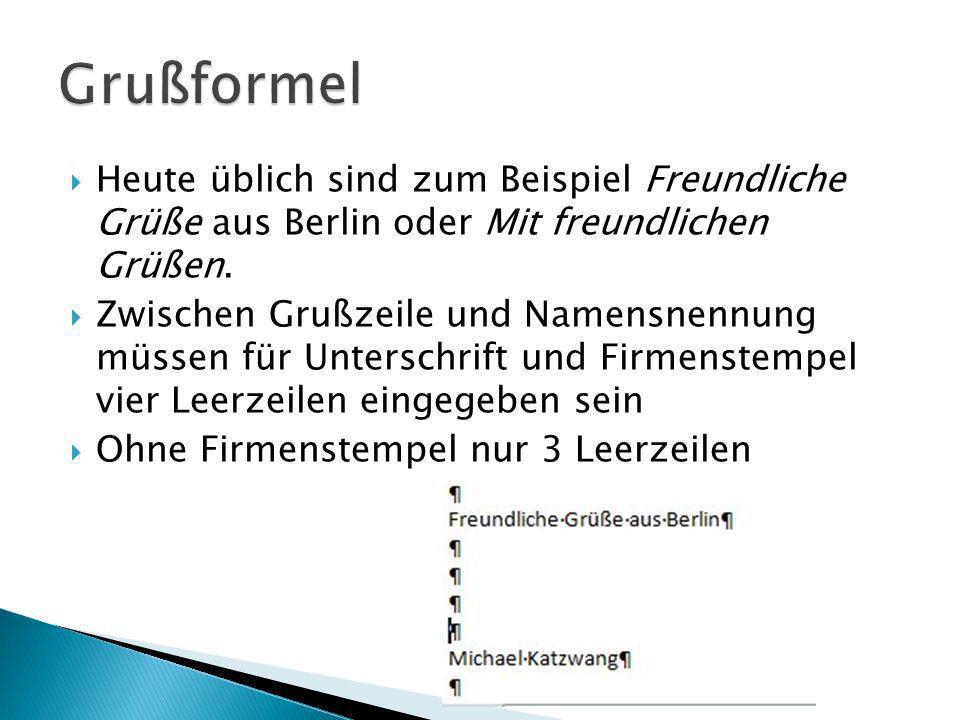 Heute üblich sind zum Beispiel Freundliche Grüße aus Berlin oder Mit freundlichen Grüßen. Zwischen Grußzeile und Namensnennung müssen für Unterschrift