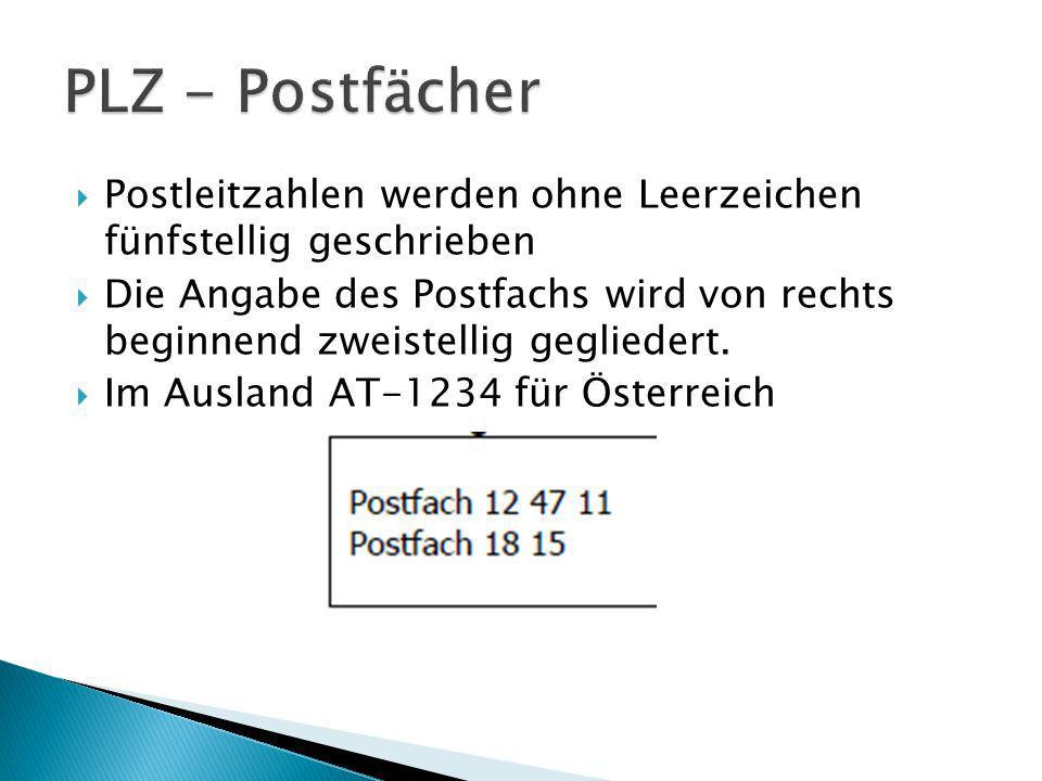 Postleitzahlen werden ohne Leerzeichen fünfstellig geschrieben Die Angabe des Postfachs wird von rechts beginnend zweistellig gegliedert. Im Ausland A