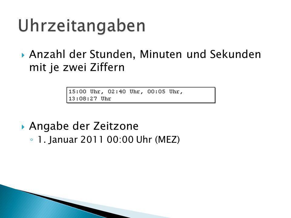 Anzahl der Stunden, Minuten und Sekunden mit je zwei Ziffern Angabe der Zeitzone 1. Januar 2011 00:00 Uhr (MEZ)