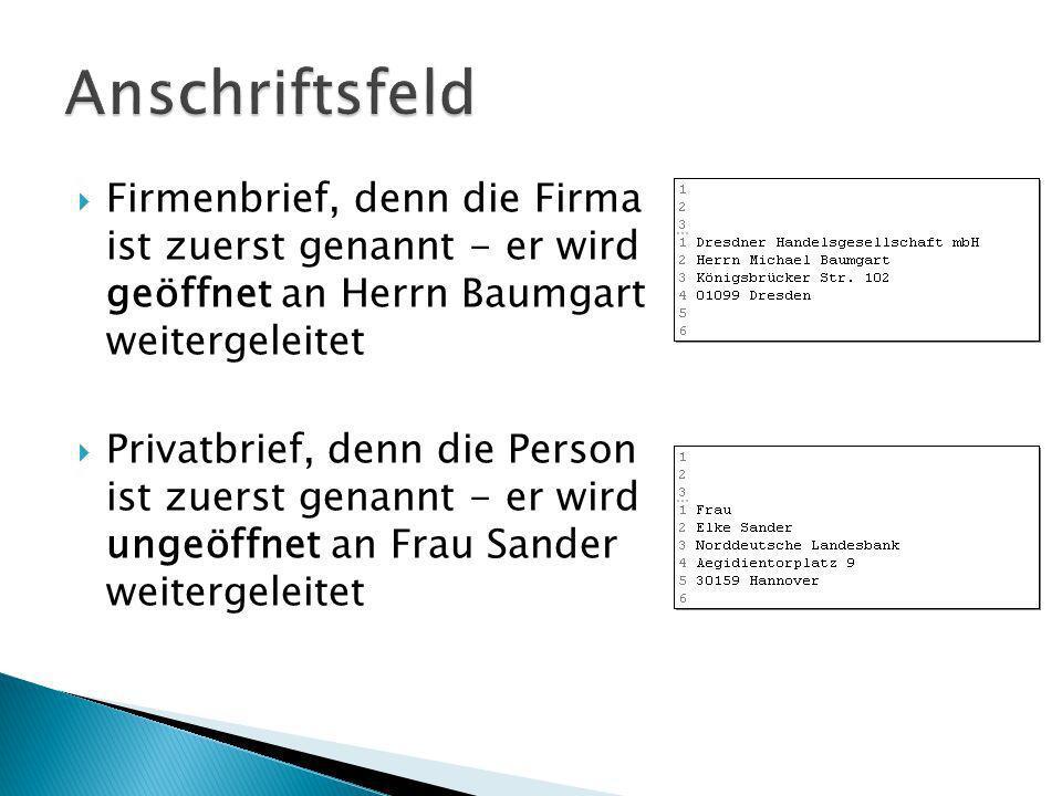Firmenbrief, denn die Firma ist zuerst genannt - er wird geöffnet an Herrn Baumgart weitergeleitet Privatbrief, denn die Person ist zuerst genannt - er wird ungeöffnet an Frau Sander weitergeleitet