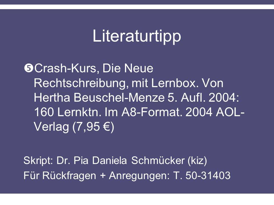 Literaturtipp Crash-Kurs, Die Neue Rechtschreibung, mit Lernbox. Von Hertha Beuschel-Menze 5. Aufl. 2004: 160 Lernktn. Im A8-Format. 2004 AOL- Verlag
