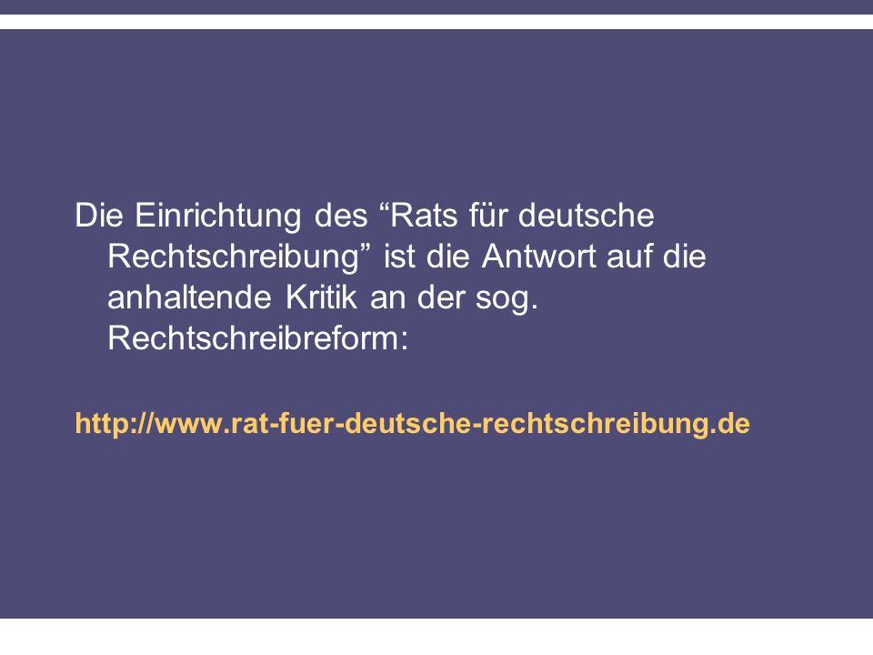 Die Einrichtung des Rats für deutsche Rechtschreibung ist die Antwort auf die anhaltende Kritik an der sog.