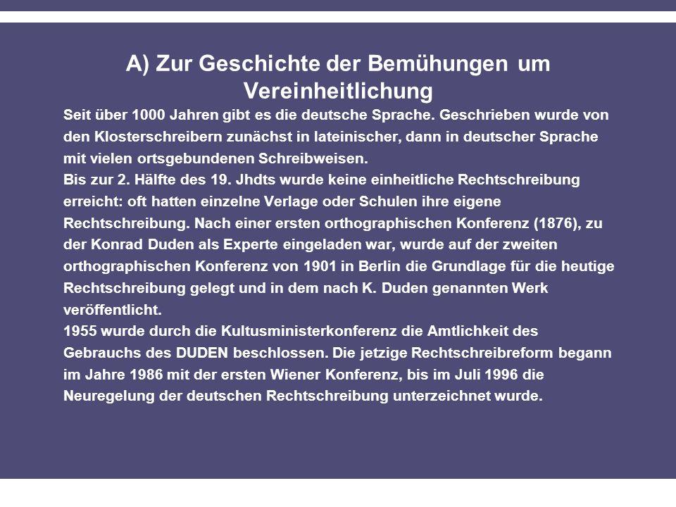 A) Zur Geschichte der Bemühungen um Vereinheitlichung Seit über 1000 Jahren gibt es die deutsche Sprache. Geschrieben wurde von den Klosterschreibern