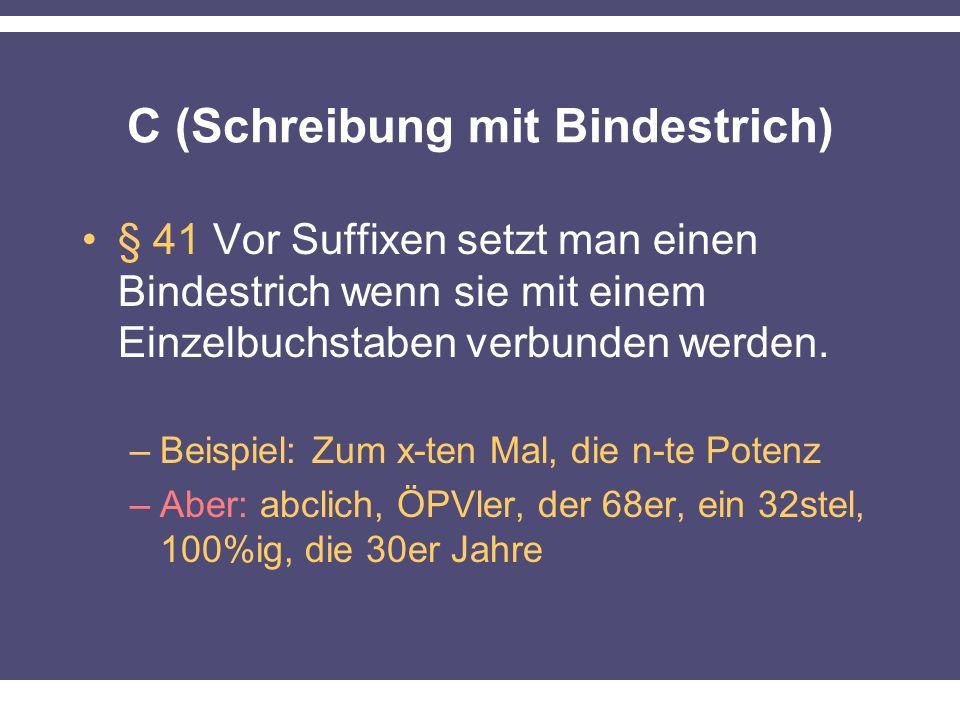 C (Schreibung mit Bindestrich) § 41 Vor Suffixen setzt man einen Bindestrich wenn sie mit einem Einzelbuchstaben verbunden werden.