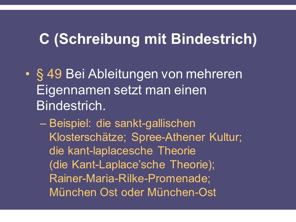 C (Schreibung mit Bindestrich) § 49 Bei Ableitungen von mehreren Eigennamen setzt man einen Bindestrich.