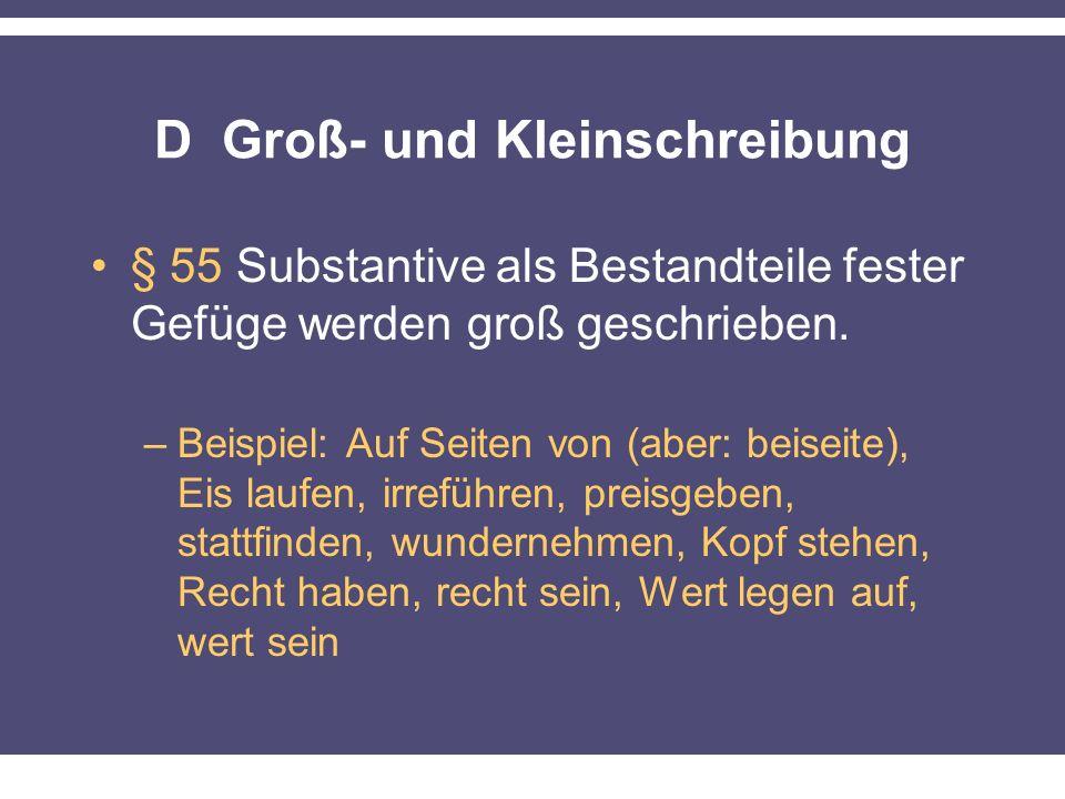 D Groß- und Kleinschreibung § 55 Substantive als Bestandteile fester Gefüge werden groß geschrieben. –Beispiel: Auf Seiten von (aber: beiseite), Eis l
