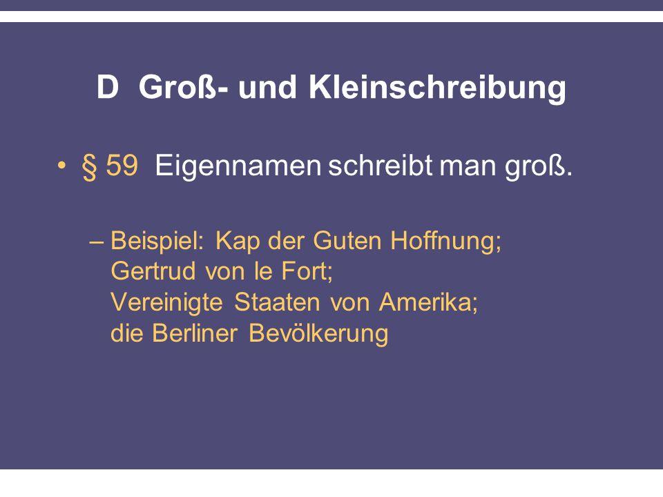 D Groß- und Kleinschreibung § 59 Eigennamen schreibt man groß.