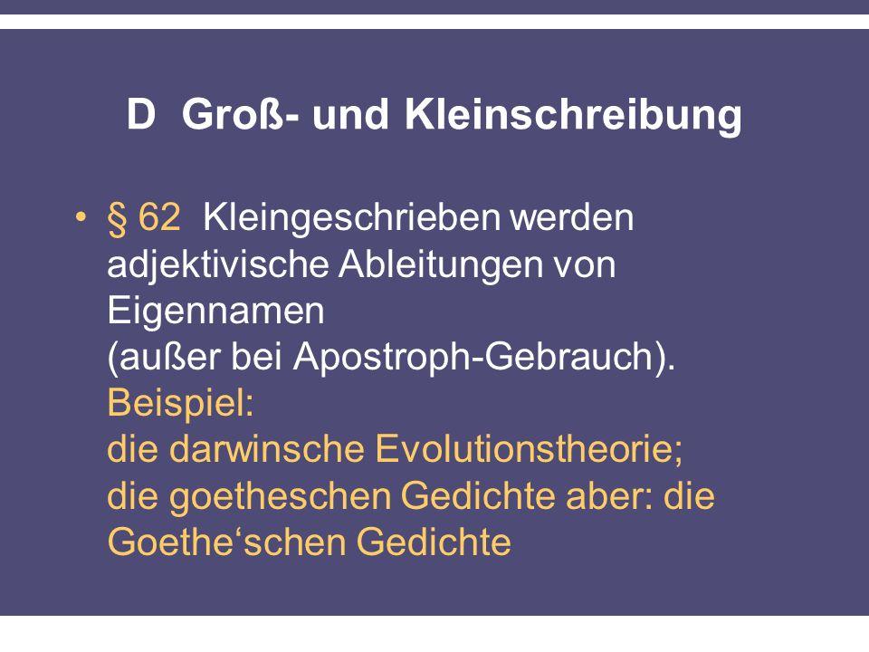 D Groß- und Kleinschreibung § 62 Kleingeschrieben werden adjektivische Ableitungen von Eigennamen (außer bei Apostroph-Gebrauch). Beispiel: die darwin