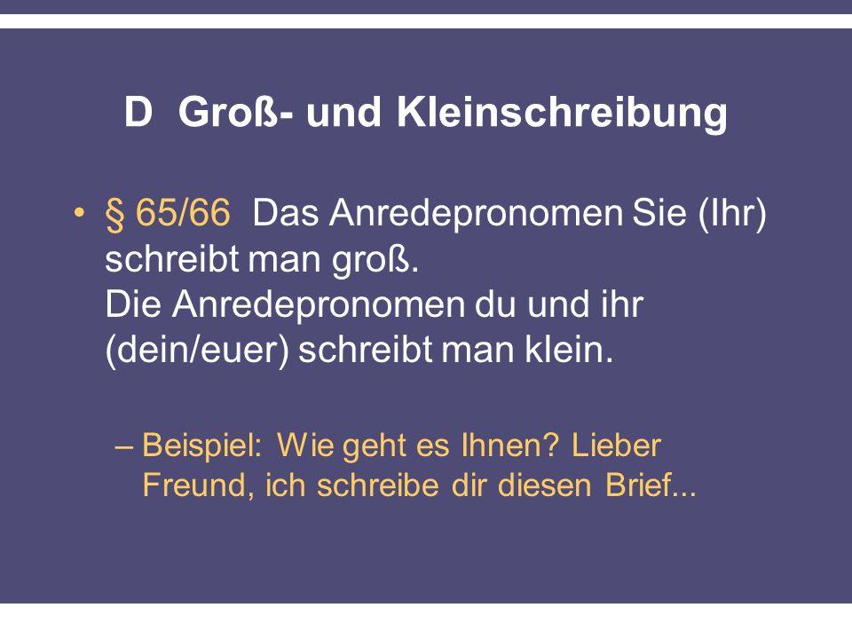 D Groß- und Kleinschreibung § 65/66 Das Anredepronomen Sie (Ihr) schreibt man groß.