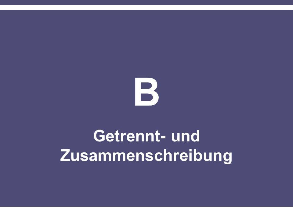 B Getrennt- und Zusammenschreibung